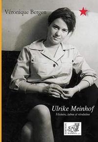 Véronique Bergen - Ulrike Meinhof - Histoire, tabou et révolution.