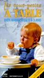 Véronique Bernard - LES TOUT-PETITS A TABLE. - Bien manger de 0 à 3 ans.