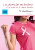 Véronique Biancotto - J'ai encore fait ma boulette - Petit traité sur le cancer du sein.