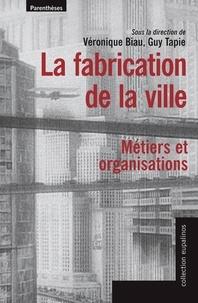 Véronique Biau - La fabrication de la ville - Métiers et organisations.