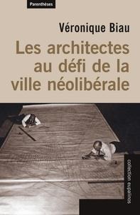 Véronique Biau - Les architectes au défi de la ville néolibérale.
