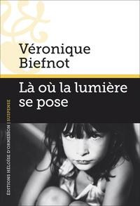 Véronique Biefnot - Là où la lumière se pose.