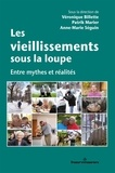 Véronique Billette et Patrik Marier - Les vieillissements sous la loupe - Entre mythes et réalités.