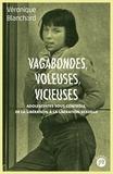 Véronique Blanchard - Vagabondes, voleuses, vicieuses - Adolescentes sous contrôle de la libération à la libération sexuelle.