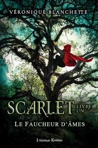 Véronique Blanchette - Scarlet  : Le Faucheur d'âmes - Scarlet.
