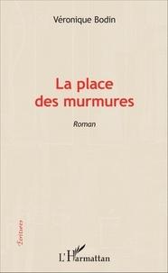 Véronique Bodin - La place des murmures.