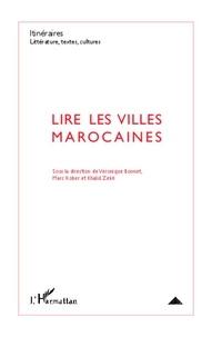 Véronique Bonnet et Marc Kober - Itinéraires, littérature, textes, cultures N° 3/2012 : Lire les villes marocaines.