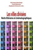 Véronique Bontemps et Franck Mermier - Les villes divisées - Récits littéraires et cinématographiques.