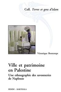 Véronique Bontemps - Ville et patrimoine en Palestine - Une ethnographie des savonneries de Naplouse.
