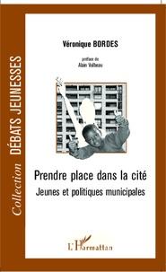 Véronique Bordes - Prendre place dans la cité - Jeunesse et politiques municipales.