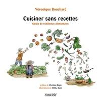 Véronique Bouchard - Cuisiner sans recettes - Guide de résilience alimentaire.