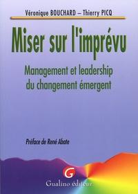 Véronique Bouchard et Thierry Picq - Miser sur l'imprévu - Management et leadership du changement émergent.