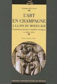 Véronique Boucherat - L'art en Champagne à la fin du Moyen Age - Productions locales et modèles étrangers (v.1485-v.1535).