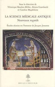 Véronique Boudon-Millot et Alessia Guardasole - La science médicale antique - Nouveaux regards - Etudes réunies en l'honneur de Jacques Jouanna.