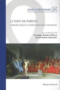 Véronique Boudon-Millot et Muriel Pardon-Labonnelie - Le teint de Phrynè - Thérapeutique et cosmétique dans l'Antiquité.