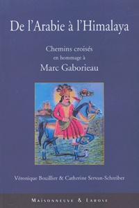 Véronique Bouillier et Catherine Servan-Schreiber - De l'Arabie à l'Himalaya - Chemins croisés en hommage à Marc Gaborieau.