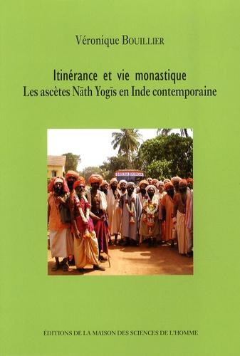 Véronique Bouillier - Itinérance et vie monastique - Les ascètes Nâth Yogîs en Inde contemporaine.