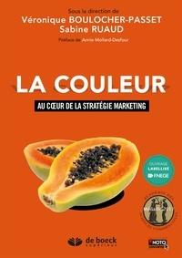 Véronique Boulocher-Passet et Sabine Ruaud - La couleur - Au coeur de la stratégie marketing.