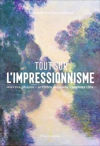 Tout sur l'impressionnisme- Panorama d'un mouvement ; oeuvres phares, repères chronologiques, notions clés - Véronique Bouruet-Aubertot |