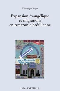 Véronique Boyer - Expansion évangélique et migrations en Amazonie brésilienne - La renaissance des perdants.