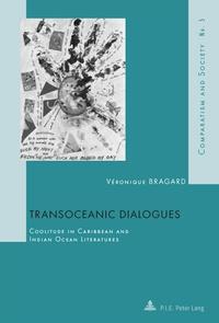 Véronique Bragard - Transoceanic Dialogues - Coolitude in Caribbean and Indian Ocean Literatures.