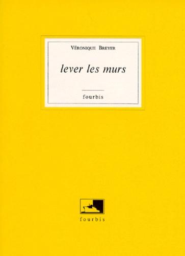 Véronique Breyer - Lever les murs.