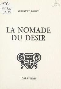 Véronique Briaut et Claude Couffon - La nomade du désir.