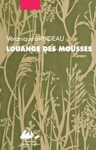 Véronique Brindeau - Louange des mousses.