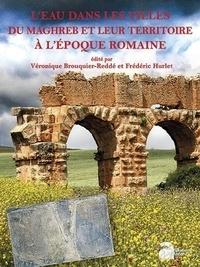 Véronique Brouquier-Reddé et Frédéric Hurlet - L'eau dans les villes du Maghreb et leur territoire à l'époque romaine.