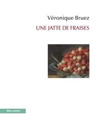 Véronique Bruez - Une jatte de fraises.