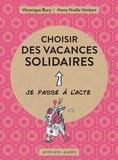 Véronique Bury et Marie-Noëlle Himbert - Choisir des vacances solidaires.