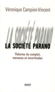 Véronique Campion-Vincent - La société parano - Théories du complot, menaces et incertitudes.