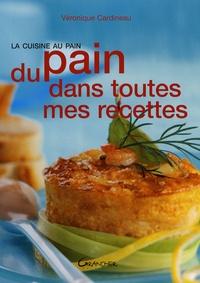 Véronique Cardineau - Du pain dans toutes mes recettes - La cuisine au pain.