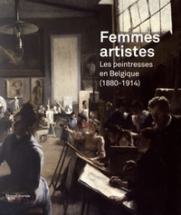Véronique Carpiaux et Barbara Caspers - Femmes artistes - Les peintresses en Belgique (1880-1914).