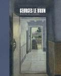 Véronique Carpiaux et Denis Laoureux - Georges Le Brun (1872-1914) - Maître de l'intime.