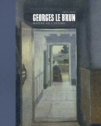 Georges Le Brun (1872-1914)- Maître de l'intime - Véronique Carpiaux |