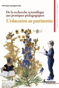 Véronique Castagnet-Lars - L'éducation au patrimoine - De la recherche scientifique aux pratiques pédagogiques.