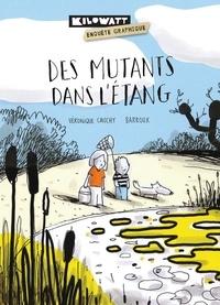 Véronique Cauchy et  Barroux - Des mutants dans l'étang.