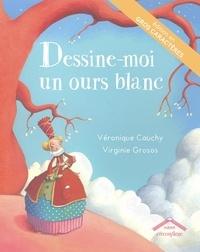 Véronique Cauchy et Virginie Grosos - Dessine-moi un ours blanc.
