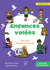 Véronique Cauchy et Anatole Aufrere - Enfances volées - 4 histoires d'enfants au travail. Suivi d'un dossier documentaire réalisé par l'auteure.