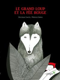 Véronique Cauchy et Rebecca Galera - Le grand loup et la fée rouge.