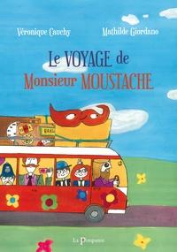 Véronique Cauchy et Mathilde Giordano - Le voyage de monsieur Moustache.