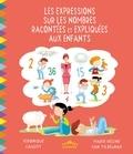 Véronique Cauchy et Marie-Hélène Van Tilbeurgh - Les expressions sur les nombres racontées et expliquées aux enfants.