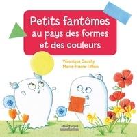 Véronique Cauchy et Marie-Pierre Tiffoin - Petits fantômes au pays des formes et des couleurs.