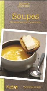 Véronique Cauvin - Soupes - 30 recettes pour les accros.