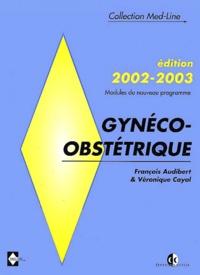 Véronique Cayol et François Audibert - Gynéco-obstétrique. - Edition 2002-2003.