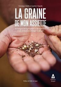 Véronique Chable et Gauthier Chapelle - La graine de mon assiette - De l'origine de l'agriculture et des semences à une invitation à changer le monde.