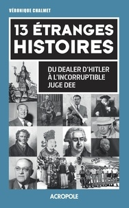 Véronique Chalmet - 13 étranges histoires - Du dealer d'Hitler à l'incorruptible juge Dee.
