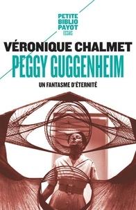 Véronique Chalmet - Peggy Guggenheim - Un fantasme d'éternité.