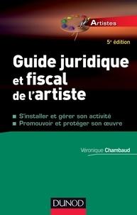 Véronique Chambaud - Guide juridique et fiscal de l'artiste - 5e éd. - S'installer et choisir son statut - Promouvoir et protéger son oeuvre.